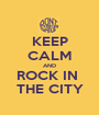 KEEP CALM AND ROCK IN  THE CITY - Personalised Poster A1 size