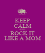 KEEP CALM AND ROCK IT LIKE A MOM - Personalised Poster A1 size