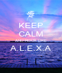 KEEP CALM AND ROCK LIKE A.L.E.X.A  - Personalised Poster A1 size