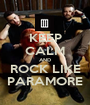 KEEP CALM AND ROCK LIKE PARAMORE - Personalised Poster A1 size