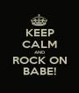 KEEP CALM AND ROCK ON BABE! - Personalised Poster A1 size