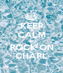 KEEP CALM AND ROCK ON CHARL - Personalised Poster A1 size