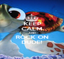 KEEP CALM AND ROCK ON DUDE! - Personalised Poster A1 size