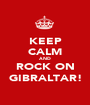 KEEP CALM AND ROCK ON GIBRALTAR! - Personalised Poster A1 size