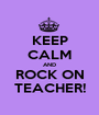 KEEP CALM AND ROCK ON TEACHER! - Personalised Poster A1 size