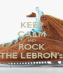 KEEP CALM AND ROCK THE LEBRON's - Personalised Poster A1 size