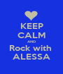 KEEP CALM AND Rock with  ALESSA - Personalised Poster A1 size