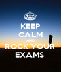KEEP CALM AND ROCK YOUR  EXAMS  - Personalised Poster A1 size