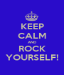 KEEP CALM AND ROCK YOURSELF! - Personalised Poster A1 size