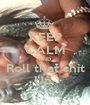 KEEP CALM AND Roll that shit Up  - Personalised Poster A1 size
