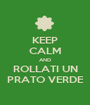 KEEP CALM AND ROLLATI UN PRATO VERDE - Personalised Poster A1 size