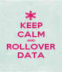 KEEP CALM AND ROLLOVER DATA - Personalised Poster A1 size