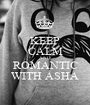 KEEP CALM AND ROMANTIC WITH ASHA - Personalised Poster A1 size