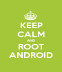 KEEP CALM AND ROOT ANDROID - Personalised Poster A1 size