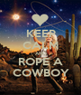 KEEP CALM AND ROPE A COWBOY - Personalised Poster A1 size
