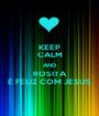 KEEP CALM AND ROSITA É FELIZ COM JESUS - Personalised Poster A1 size