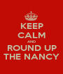 KEEP CALM AND ROUND UP THE NANCY - Personalised Poster A1 size