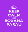 KEEP CALM AND ROXANA PARAU - Personalised Poster A1 size