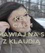 KEEP CALM AND ROZMAWIAJ NA SKYPE Z KLAUDIĄ  - Personalised Poster A1 size