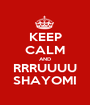 KEEP CALM AND RRRUUUU SHAYOMI - Personalised Poster A1 size