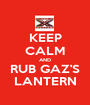 KEEP CALM AND RUB GAZ'S LANTERN - Personalised Poster A1 size
