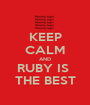 KEEP CALM AND RUBY IS  THE BEST - Personalised Poster A1 size