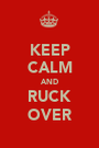 KEEP CALM AND RUCK OVER - Personalised Poster A1 size