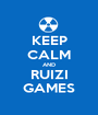 KEEP CALM AND RUIZI GAMES - Personalised Poster A1 size