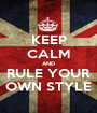 KEEP CALM AND RULE YOUR OWN STYLE - Personalised Poster A1 size