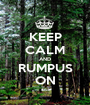 KEEP CALM AND RUMPUS ON - Personalised Poster A1 size