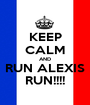 KEEP CALM AND RUN ALEXIS RUN!!!! - Personalised Poster A1 size