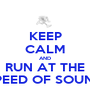 KEEP CALM AND RUN AT THE SPEED OF SOUND - Personalised Poster A1 size