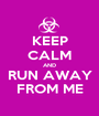 KEEP CALM AND RUN AWAY FROM ME - Personalised Poster A1 size