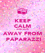 KEEP CALM AND RUN AWAY FROM  PAPARAZZI - Personalised Poster A1 size