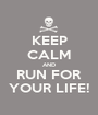 KEEP CALM AND RUN FOR YOUR LIFE! - Personalised Poster A1 size