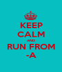 KEEP CALM AND RUN FROM -A - Personalised Poster A1 size