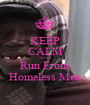 KEEP CALM AND Run From Homeless Men - Personalised Poster A1 size