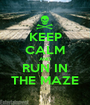 KEEP CALM AND RUN IN THE MAZE - Personalised Poster A1 size