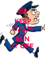 KEEP CALM AND RUN IT OFF - Personalised Poster A1 size