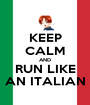 KEEP CALM AND RUN LIKE AN ITALIAN - Personalised Poster A1 size