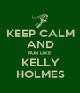 KEEP CALM AND RUN LIKE KELLY HOLMES - Personalised Poster A1 size