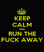 KEEP CALM AND RUN THE FUCK AWAY - Personalised Poster A1 size