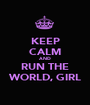 KEEP CALM AND RUN THE WORLD, GIRL - Personalised Poster A1 size