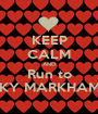 KEEP CALM AND Run to KY MARKHAM - Personalised Poster A1 size
