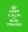 KEEP CALM AND RUN TRAINS - Personalised Poster A1 size