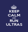 KEEP CALM AND RUN ULTRAS - Personalised Poster A1 size