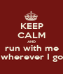 KEEP CALM AND run with me wherever I go - Personalised Poster A1 size