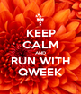KEEP CALM AND RUN WITH QWEEK - Personalised Poster A1 size