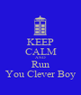 KEEP CALM AND Run You Clever Boy - Personalised Poster A1 size
