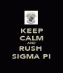 KEEP CALM AND RUSH  SIGMA PI - Personalised Poster A1 size